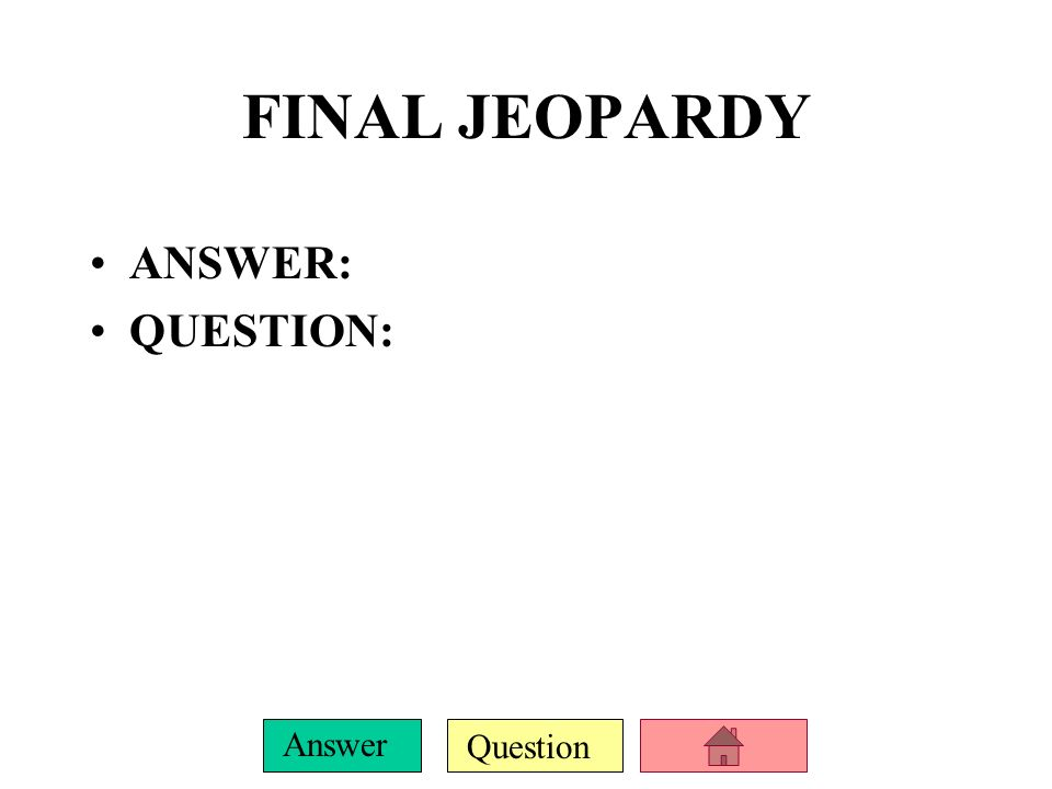 FINAL JEOPARDY ANSWER: QUESTION: