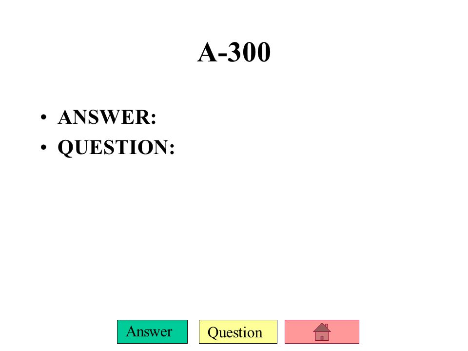 A-300 ANSWER: QUESTION: