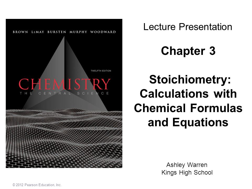 Lecture Presentation Chapter 3 Stoichiometry: Calculations with Chemical Formulas and Equations. LO 1.17, 1.18, 3.1, 3.5, 1.4, 3.3, 1.2, 1.3.