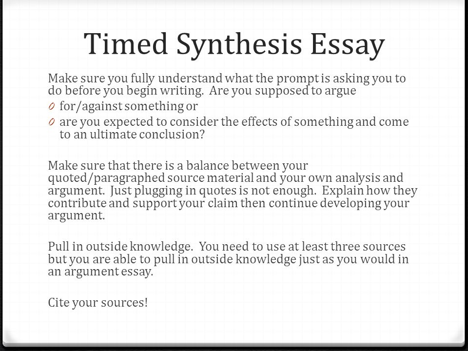 Timed Synthesis Essay Make sure you fully understand what the prompt is asking you to do before you begin writing. Are you supposed to argue.