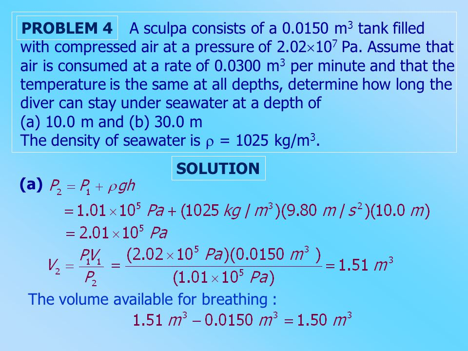 A sculpa consists of a 0.0150 m3 tank filled with compressed air at a pressure of 2.02107 Pa. Assume that air is consumed at a rate of 0.0300 m3 per minute and that the temperature is the same at all depths, determine how long the diver can stay under seawater at a depth of