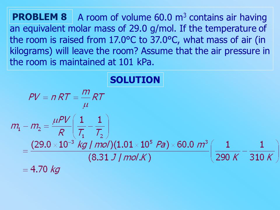 A room of volume 60.0 m3 contains air having an equivalent molar mass of 29.0 g/mol. If the temperature of the room is raised from 17.0°C to 37.0°C, what mass of air (in kilograms) will leave the room Assume that the air pressure in the room is maintained at 101 kPa.