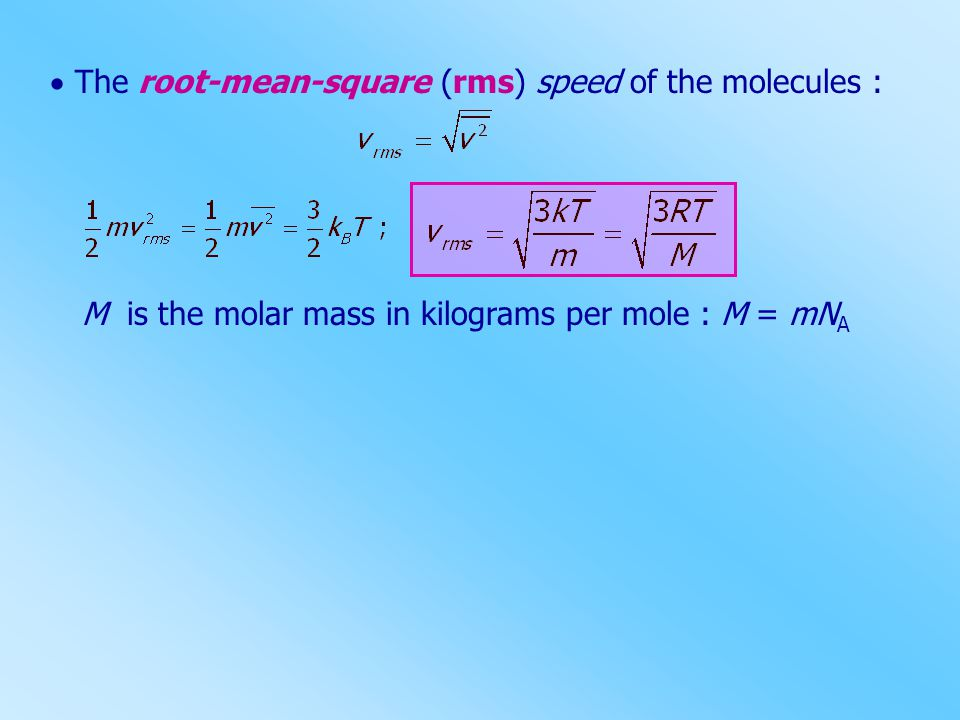  The root-mean-square (rms) speed of the molecules :