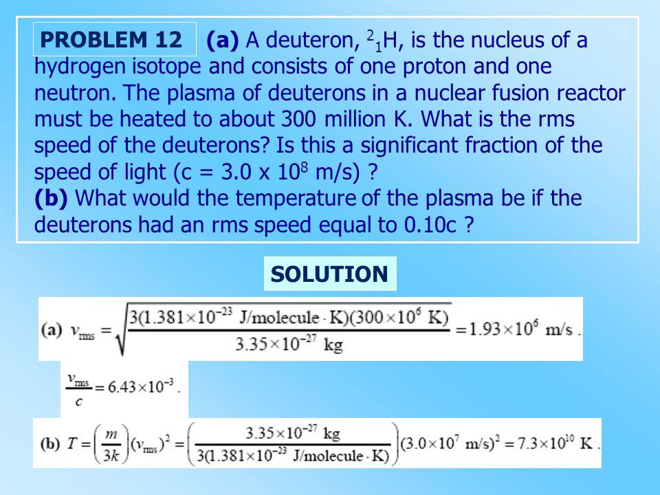 (a) A deuteron, 21H, is the nucleus of a