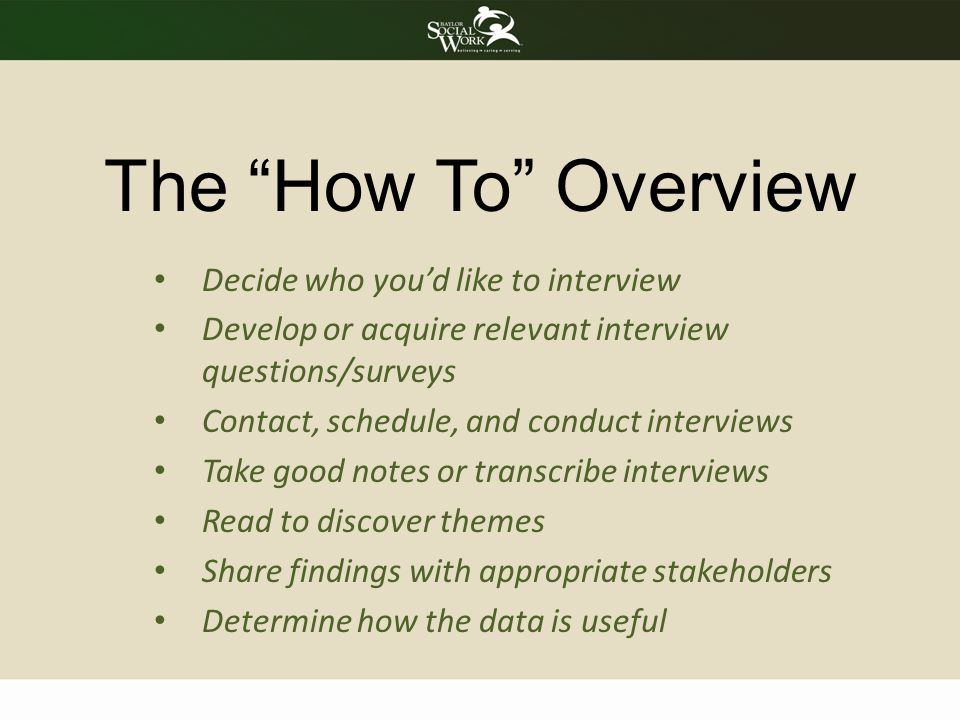 The How To Overview Decide who you'd like to interview