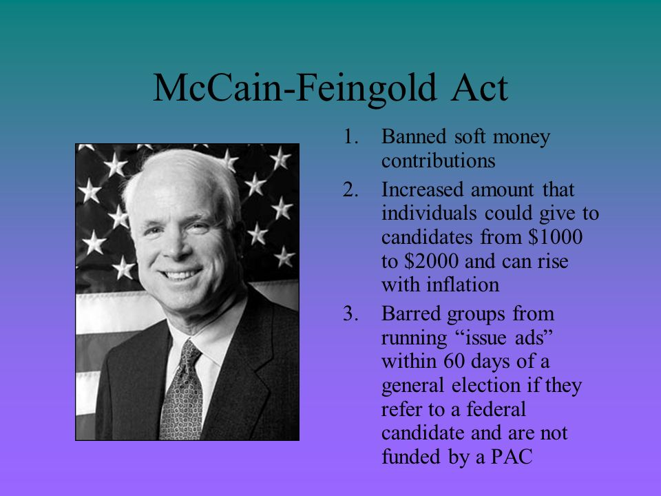 McCain-Feingold Act Banned soft money contributions