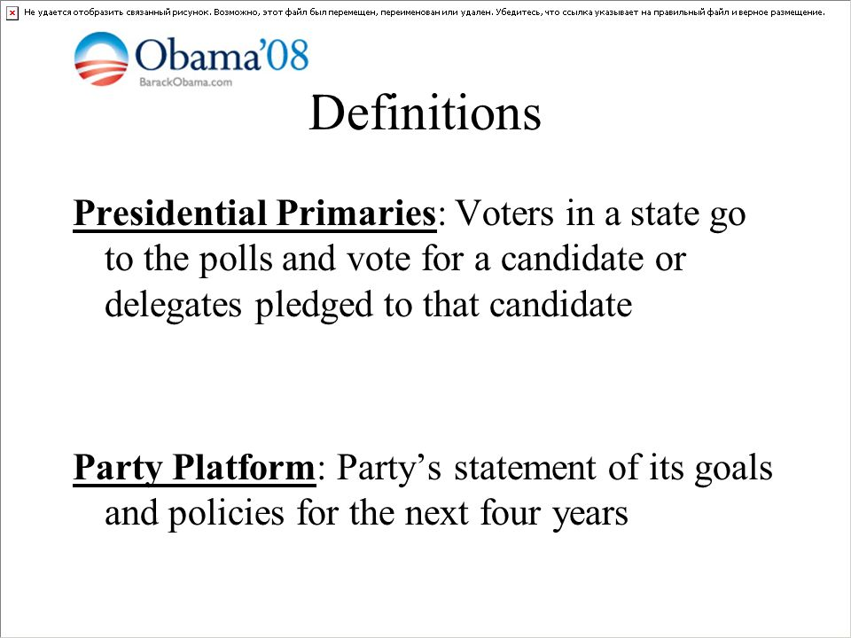 Definitions Presidential Primaries: Voters in a state go to the polls and vote for a candidate or delegates pledged to that candidate.