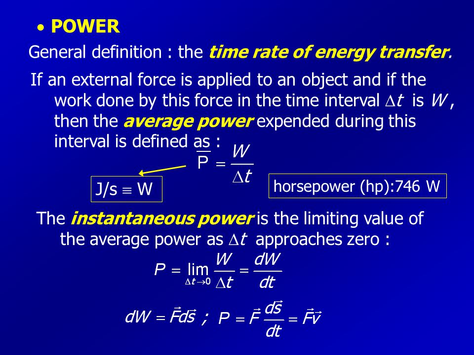 POWER General definition : the time rate of energy transfer.