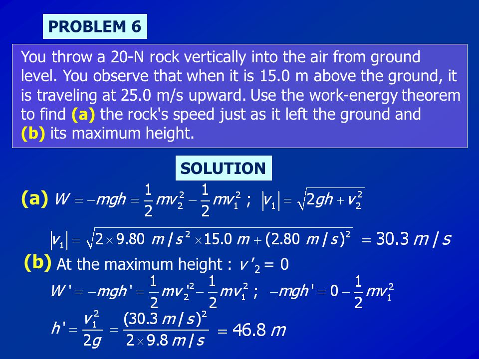 PROBLEM 6 You throw a 20-N rock vertically into the air from ground.