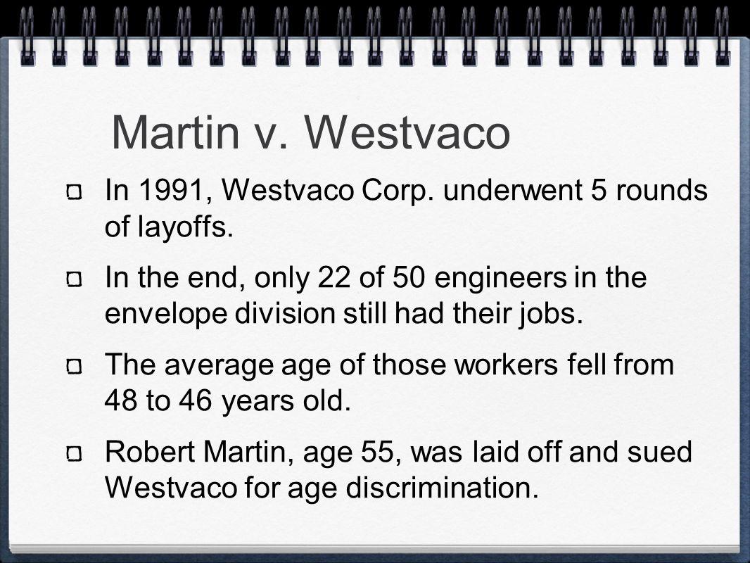 Martin v. Westvaco In 1991, Westvaco Corp. underwent 5 rounds of layoffs.