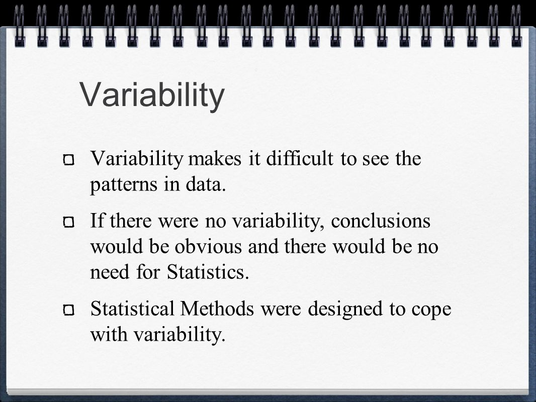 Variability Variability makes it difficult to see the patterns in data.