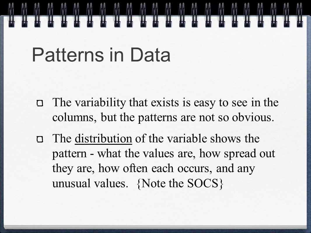 Patterns in Data The variability that exists is easy to see in the columns, but the patterns are not so obvious.