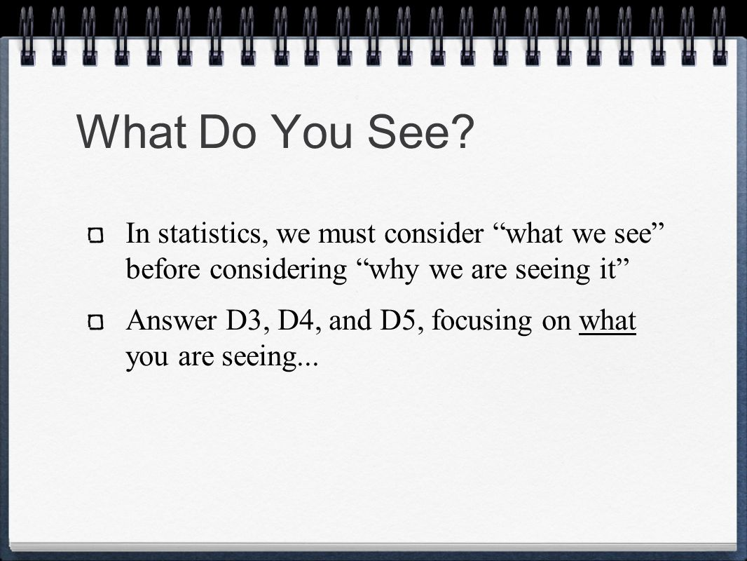 What Do You See In statistics, we must consider what we see before considering why we are seeing it