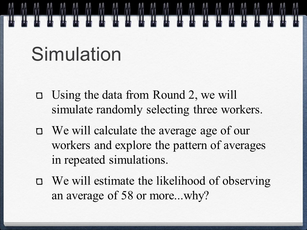 Simulation Using the data from Round 2, we will simulate randomly selecting three workers.