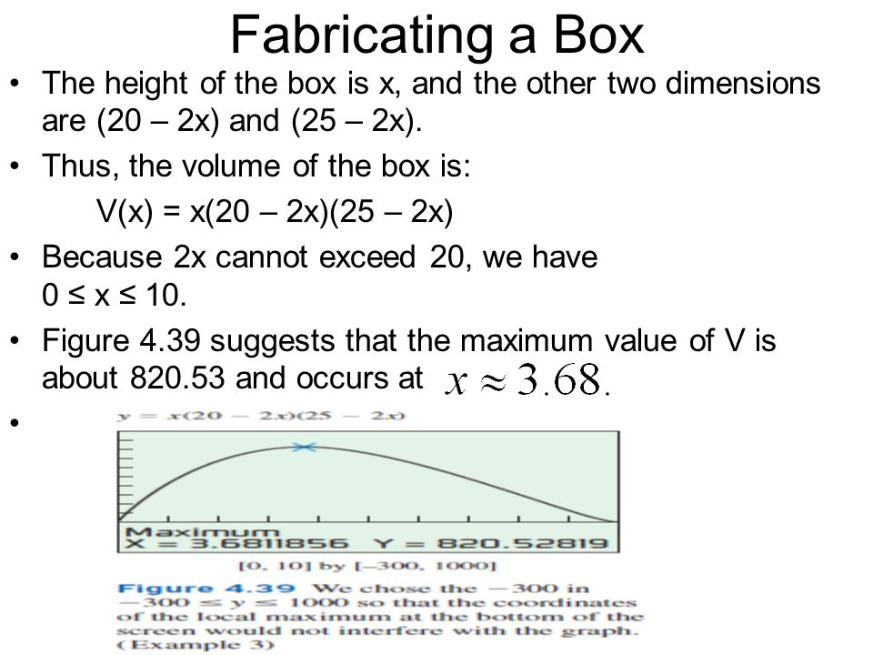 Fabricating a Box The height of the box is x, and the other two dimensions are (20 – 2x) and (25 – 2x).
