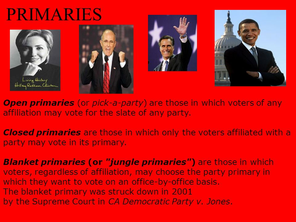 PRIMARIES Open primaries (or pick-a-party) are those in which voters of any affiliation may vote for the slate of any party.