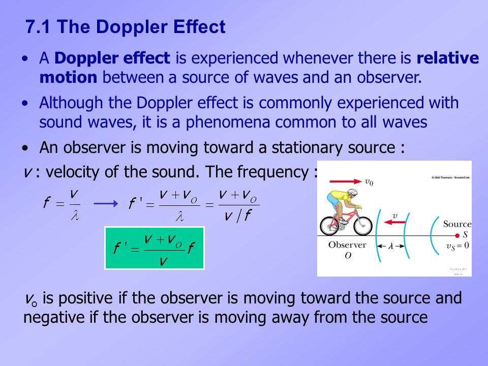 7.1 The Doppler Effect A Doppler effect is experienced whenever there is relative motion between a source of waves and an observer.