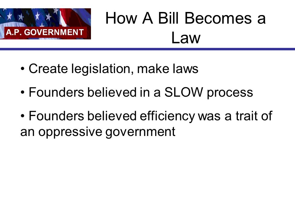 How A Bill Becomes a Law Create legislation, make laws