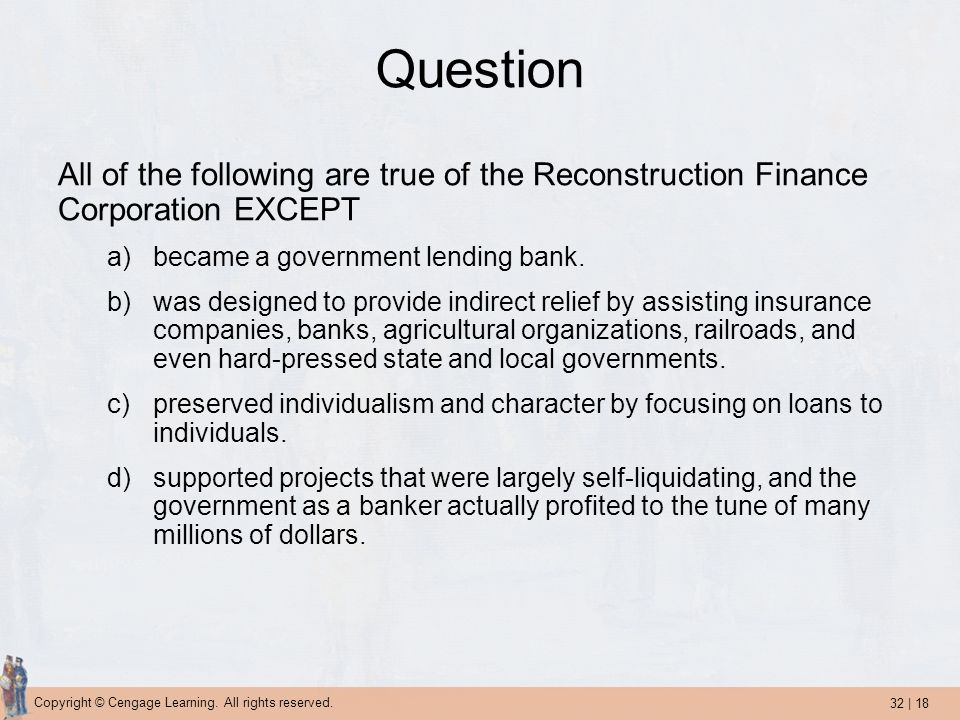 Question All of the following are true of the Reconstruction Finance Corporation EXCEPT. became a government lending bank.