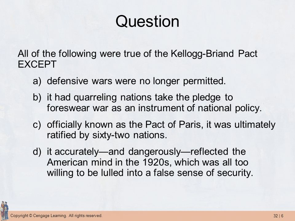 Question All of the following were true of the Kellogg-Briand Pact EXCEPT. defensive wars were no longer permitted.