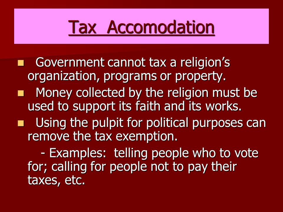 Tax Accomodation Government cannot tax a religion's organization, programs or property.
