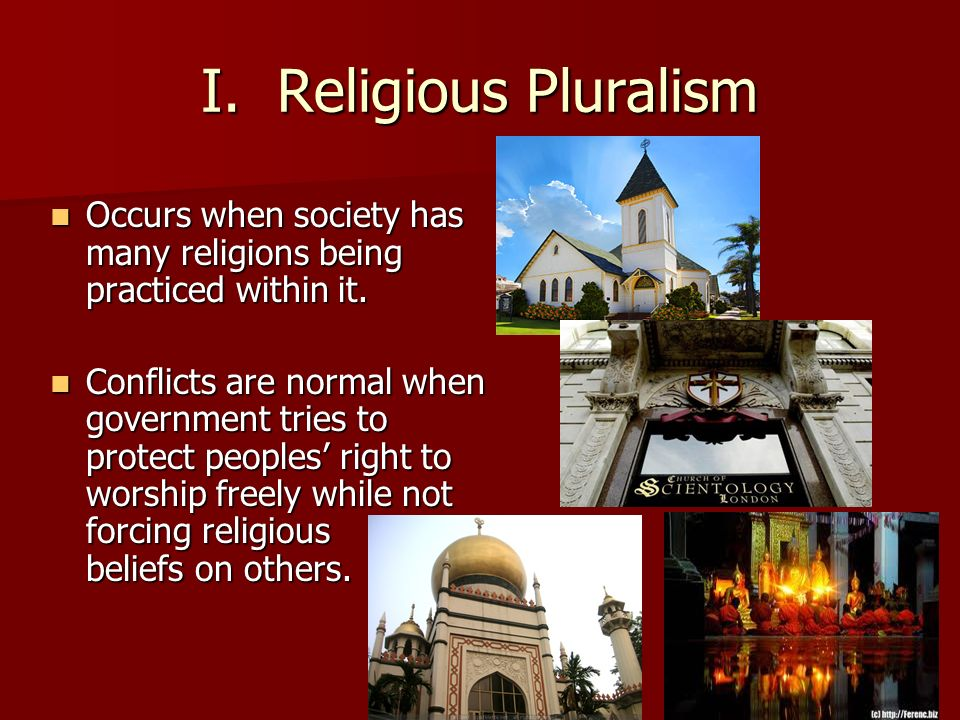 I. Religious Pluralism Occurs when society has many religions being practiced within it.