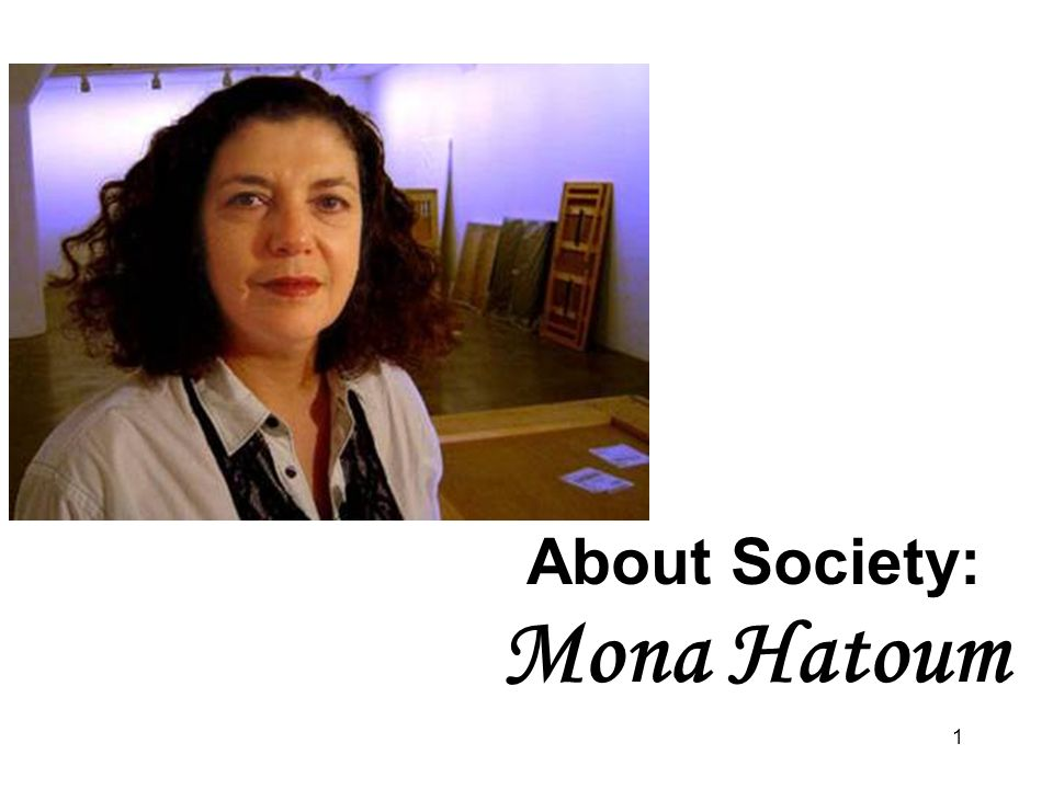 About Society: Mona Hatoum