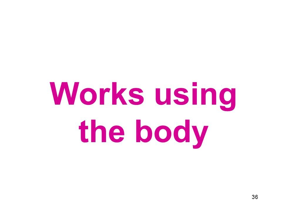 Works using the body