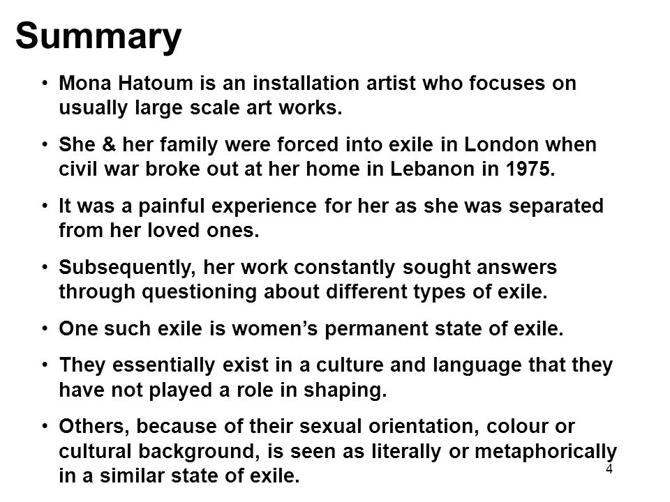 Summary Mona Hatoum is an installation artist who focuses on usually large scale art works.