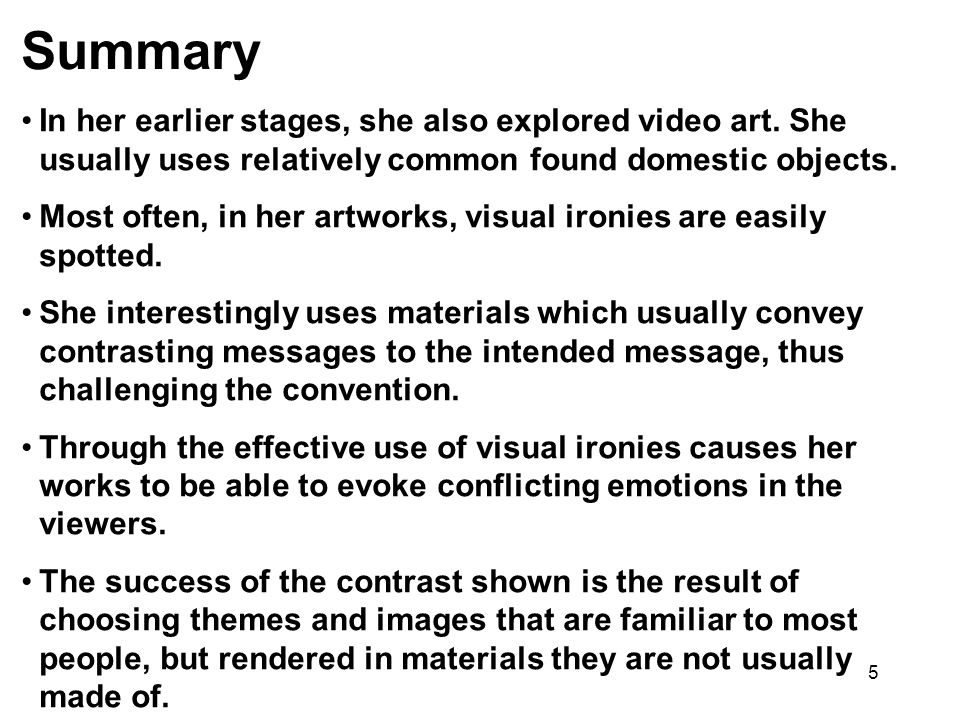 Summary In her earlier stages, she also explored video art. She usually uses relatively common found domestic objects.