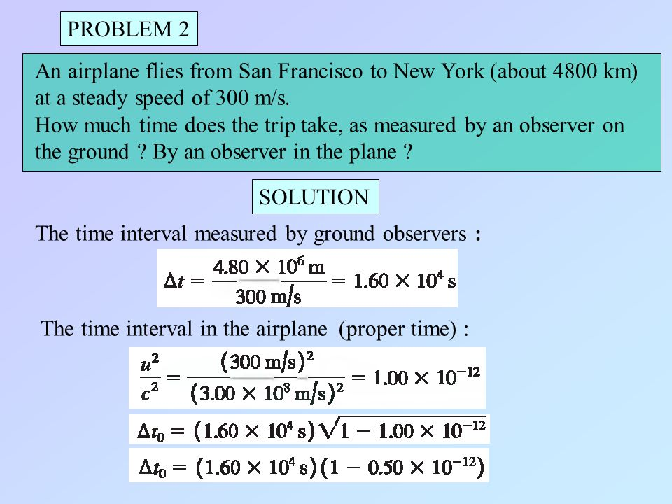 PROBLEM 2 An airplane flies from San Francisco to New York (about 4800 km) at a steady speed of 300 m/s.