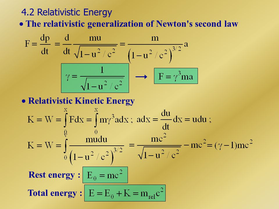 4.2 Relativistic Energy  The relativistic generalization of Newton s second law.  Relativistic Kinetic Energy.