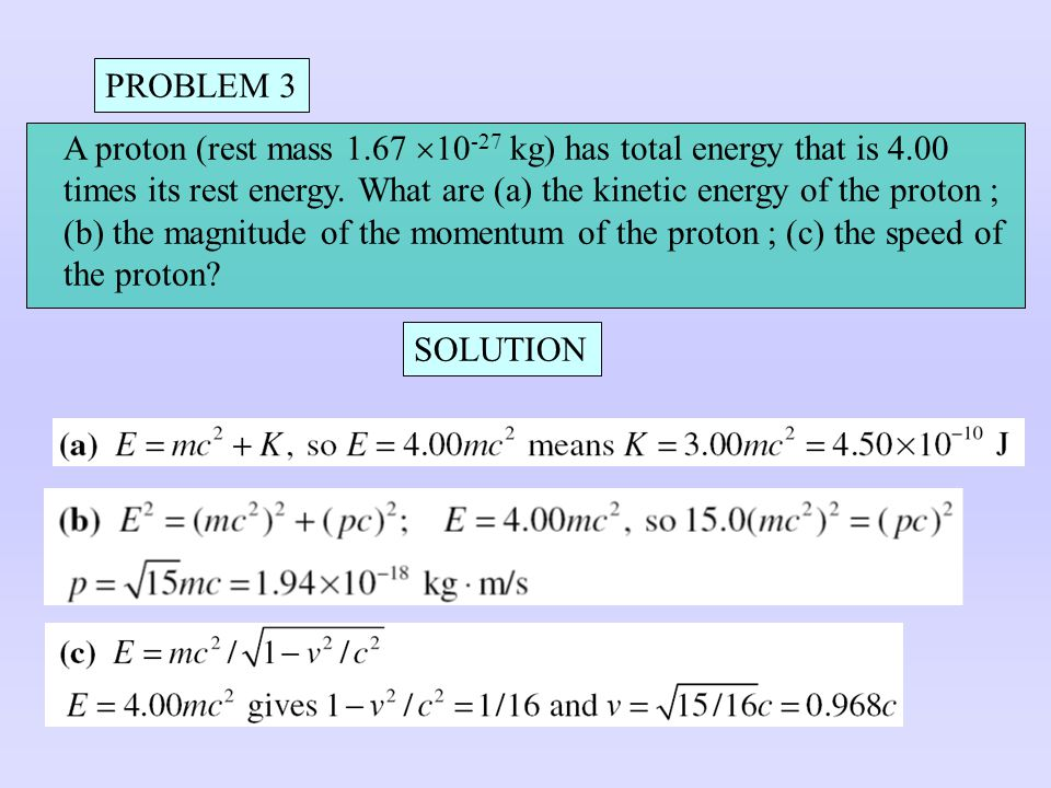 PROBLEM 3 A proton (rest mass 1.67 10-27 kg) has total energy that is 4.00.