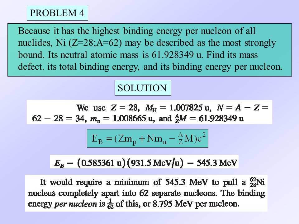 PROBLEM 4 Because it has the highest binding energy per nucleon of all.