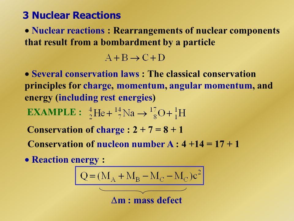 3 Nuclear Reactions  Nuclear reactions : Rearrangements of nuclear components that result from a bombardment by a particle.