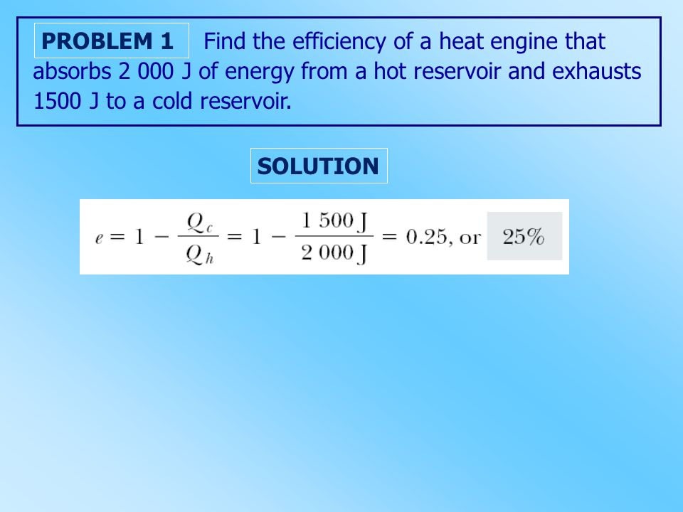 Find the efficiency of a heat engine that absorbs 2 000 J of energy from a hot reservoir and exhausts