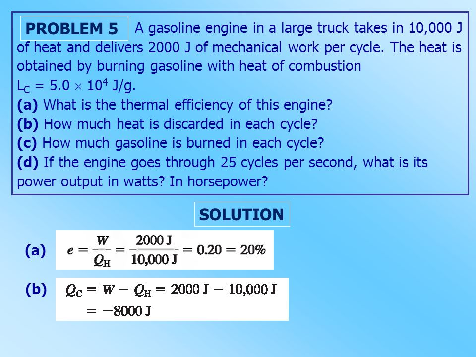 A gasoline engine in a large truck takes in 10,000 J of heat and delivers 2000 J of mechanical work per cycle. The heat is