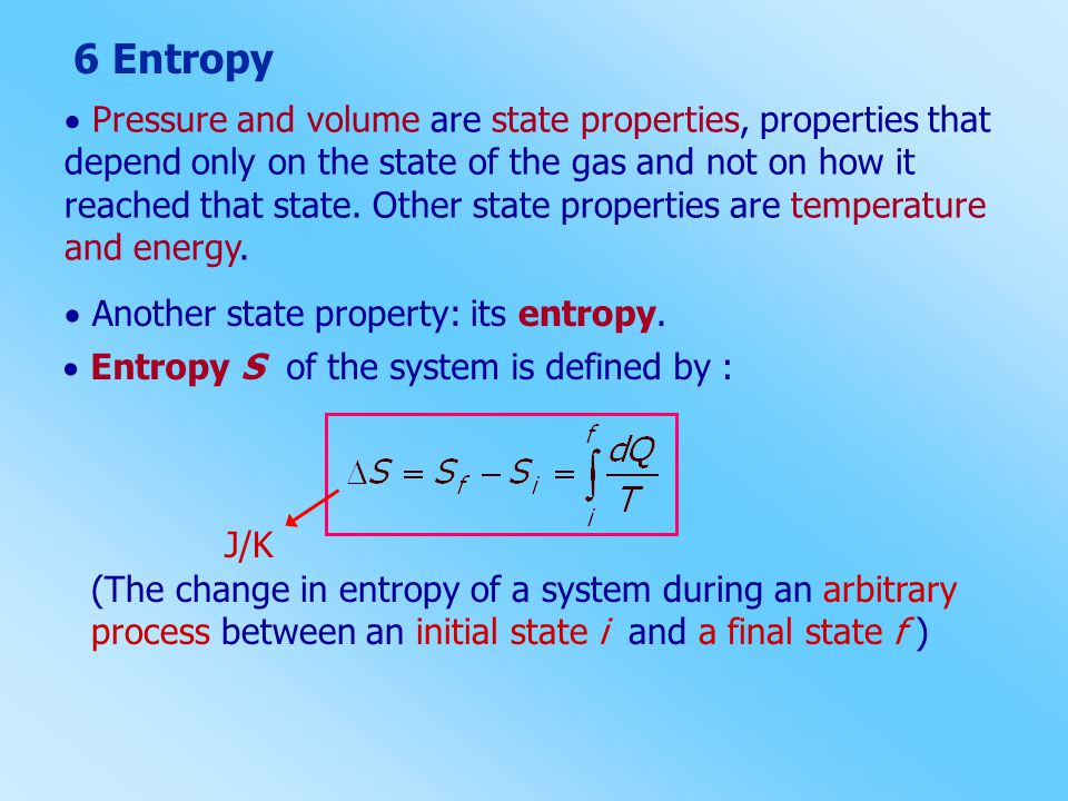 6 Entropy  Pressure and volume are state properties, properties that depend only on the state of the gas and not on how it.