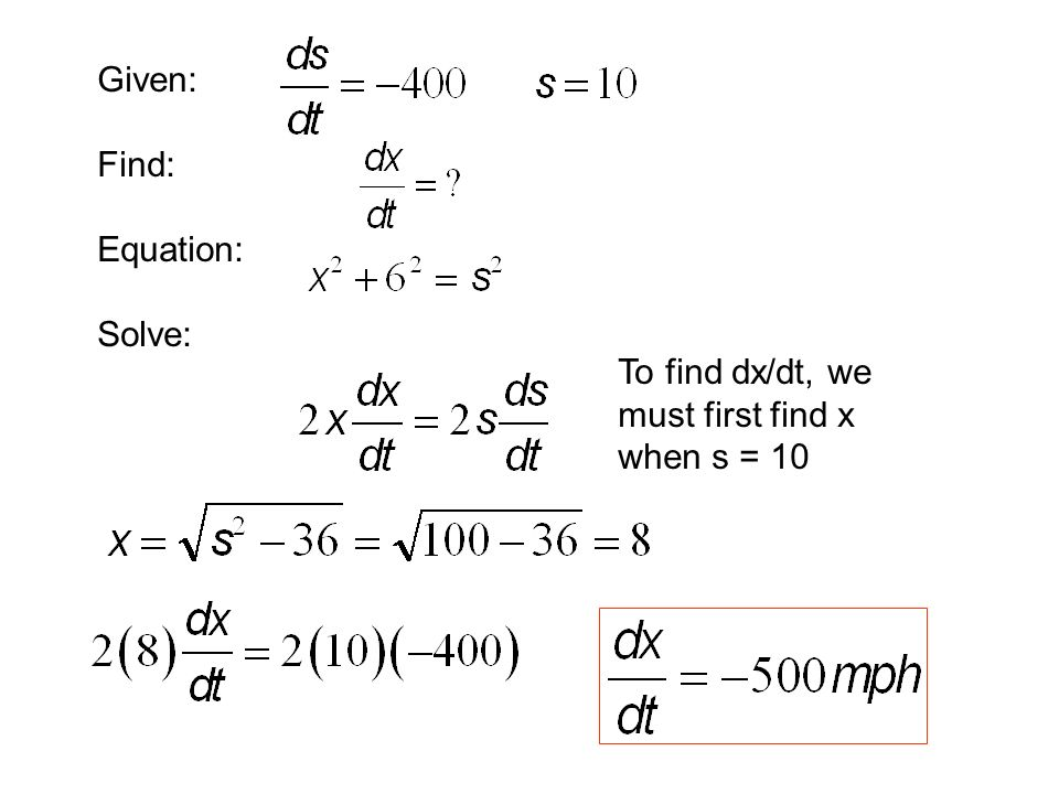 Given: Find: Equation: Solve: To find dx/dt, we must first find x when s = 10