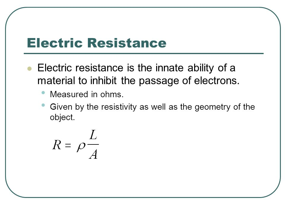 Electric Resistance Electric resistance is the innate ability of a material to inhibit the passage of electrons.