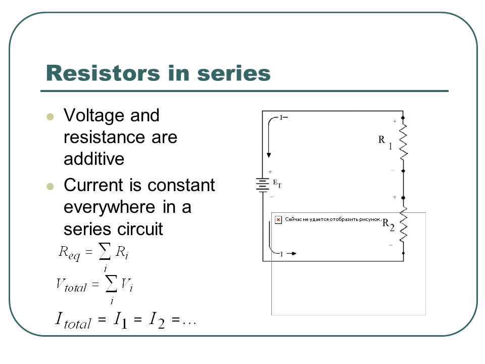 Resistors in series Voltage and resistance are additive