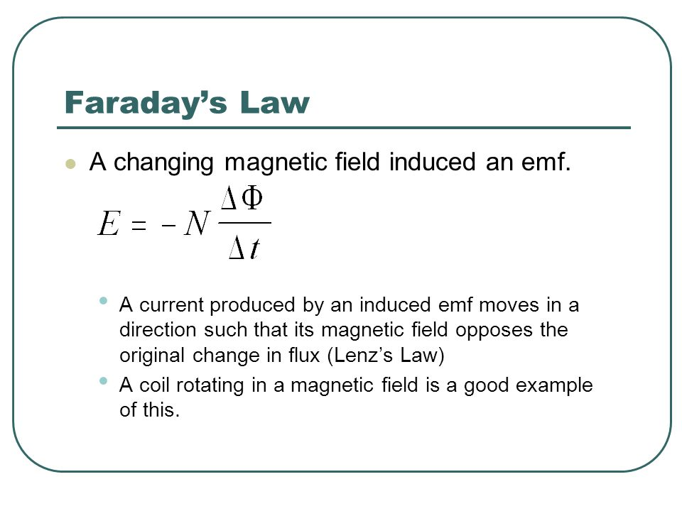 Faraday's Law A changing magnetic field induced an emf.