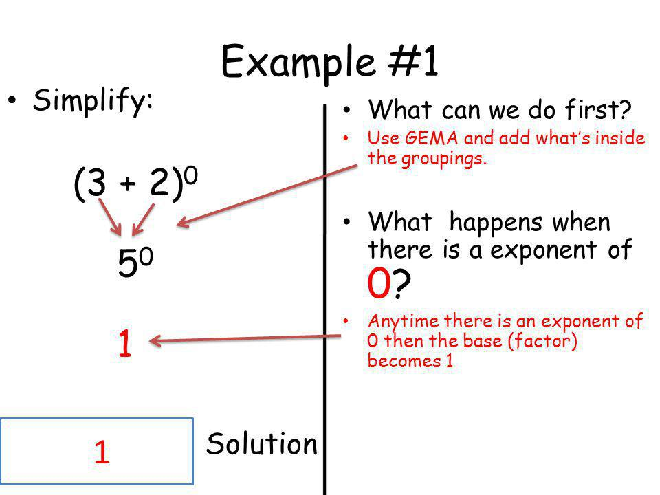 Example #1 50 1 Solution Simplify: (3 + 2)0 What can we do first