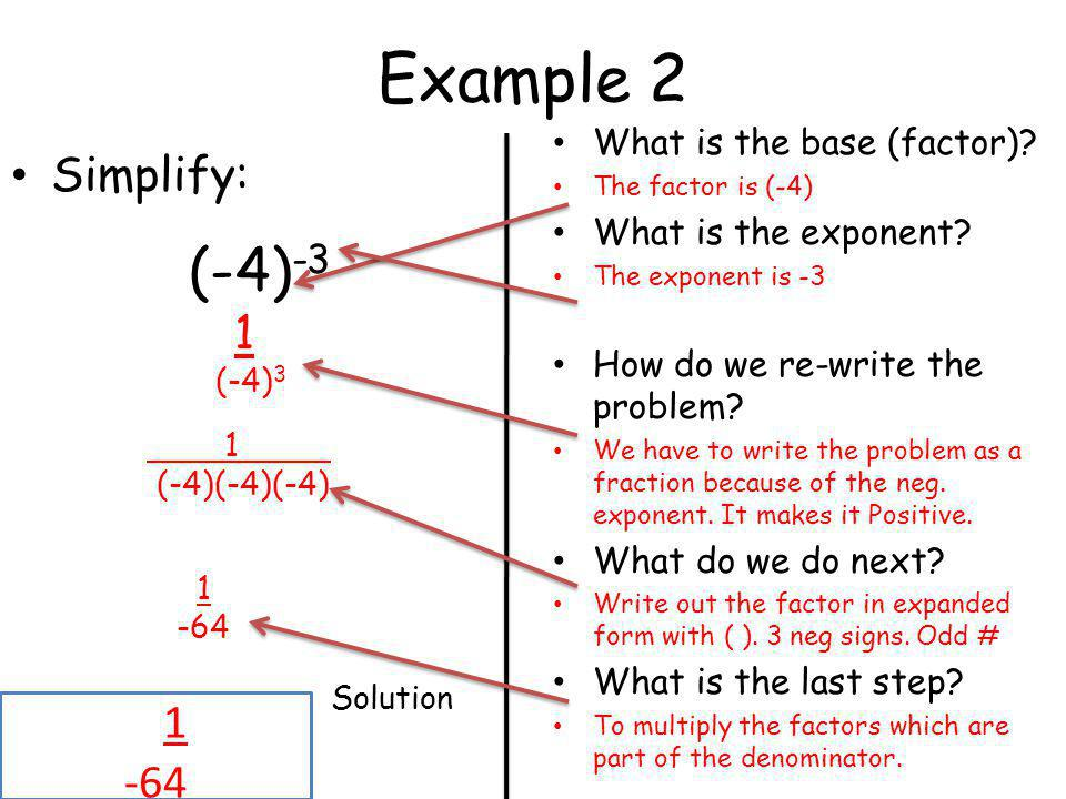 Example 2 1 Simplify: -64 What is the base (factor)