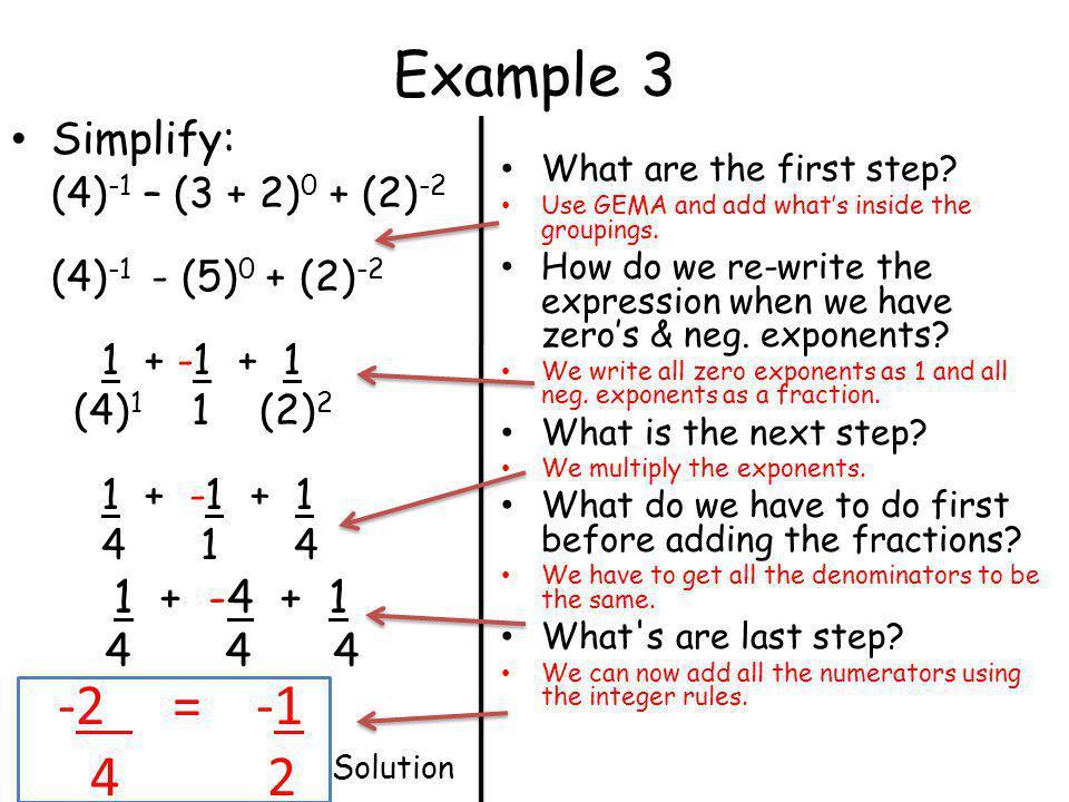 Example 3 -2 = -1 4 2 Simplify: (4)-1 – (3 + 2)0 + (2)-2 1 + -4 + 1