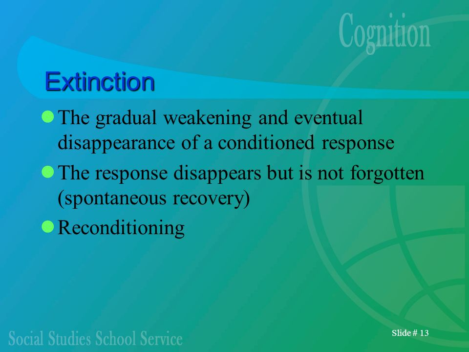 Extinction The gradual weakening and eventual disappearance of a conditioned response.