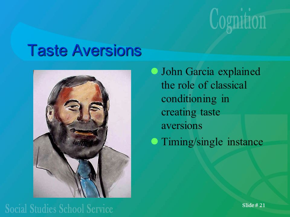 Taste Aversions John Garcia explained the role of classical conditioning in creating taste aversions.