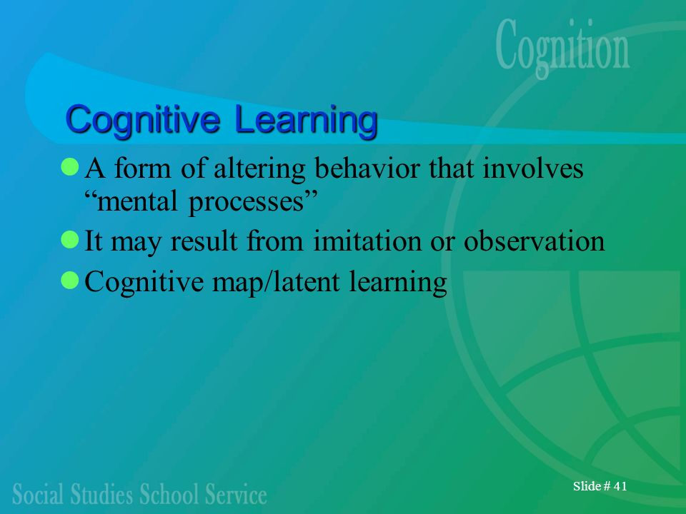 Cognitive LearningA form of altering behavior that involves mental processes It may result from imitation or observation.