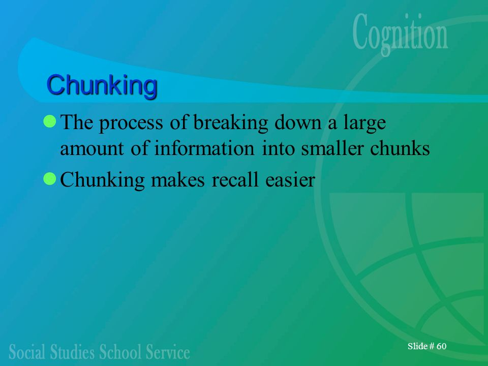 ChunkingThe process of breaking down a large amount of information into smaller chunks. Chunking makes recall easier.