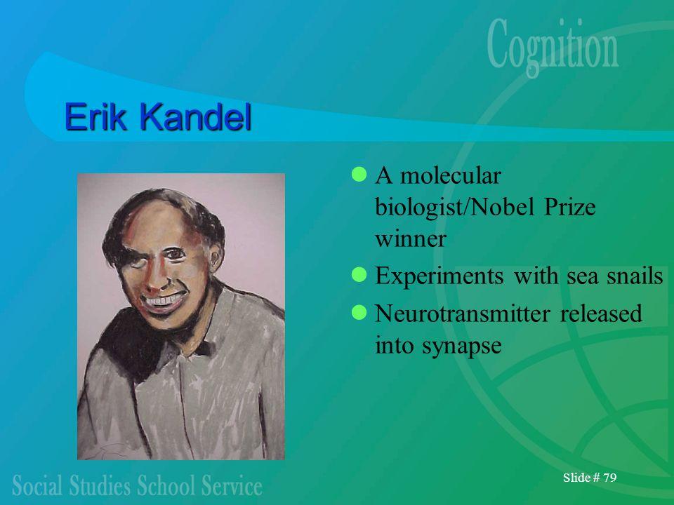 Erik Kandel A molecular biologist/Nobel Prize winner